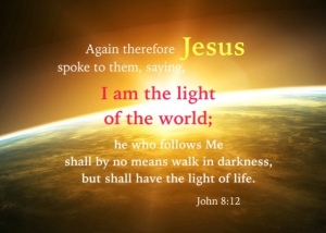 John-8-12-Again-therefore-Jesus-spoke-to-them-saying-I-am-the-light-of-the-world-he-who-follows-Me-shall-by-no-means-walk-in-darkness-but-shall-have-the-light-of-life